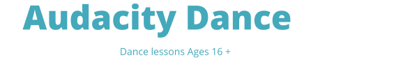 Audacity Dance Studio  Dance lessons Ages 16 +